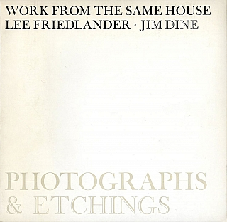 Work from the Same House: Photographs and Etchings by Lee Friedlander and Jim Dine [SIGNED by Lee...