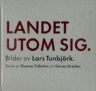 Lars Tunbjörk: Landet Utom Sig: Bilder från Sverige (Country Beside Itself: Pictures from...