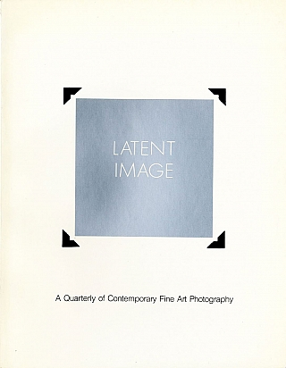 Latent Image: A Quarterly of Contemporary Fine Art Photography (Volume 1. No. 2 & 3). Michael BEARD, Dana, ASBURY, Jim, BURNS, Joel D., LEVINSON, Van Deren, COKE, Jack, FULTON, Catherine, WAGNER, Greg, MACGREGOR, Max, FALLON, Jim, BAILEY, Steve, FITCH, Ted, HEDGPETH.