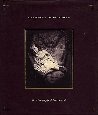 Dreaming in Pictures: The Photography of Lewis Carroll. Lewis CARROLL, Douglas R., NICKEL.