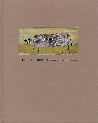Holly Roberts: Works 2000 to 2009 [SIGNED]. Holly ROBERTS, Robert, WILSON, Robert, HIRSCH
