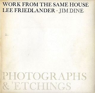 Work from the Same House: Photographs and Etchings by Lee Friedlander and Jim Dine [SIGNED by Lee Friedlander]. Lee FRIEDLANDER, Jim, DINE.