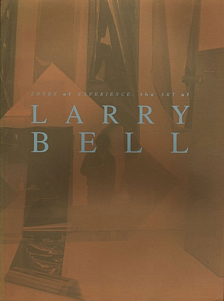 Zones of Experience: The Art of Larry Bell. Larry BELL, James, MOORE, Ellen, LANDIS, Peter,...