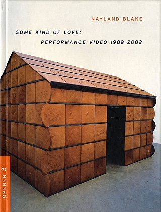 Nayland Blake: Some Kind of Love: Performance Video 1989-2002. Nayland BLAKE, David, DEITCHER,...