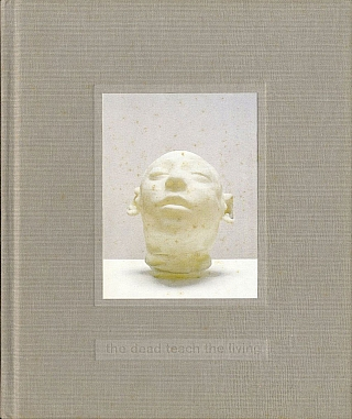 Christine Borland: The Dead Teach the Living - Selected Works 1990-1999. Christine BORLAND,...
