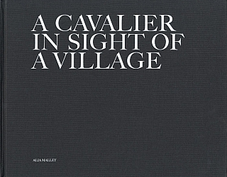 Alia Malley: A Cavalier in Sight of a Village. Alia MALLEY