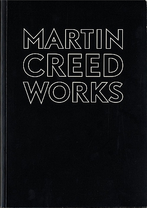 Martin Creed: Works. Martin CREED, Matthew, HIGGS, Godfrey, WORSDALE.