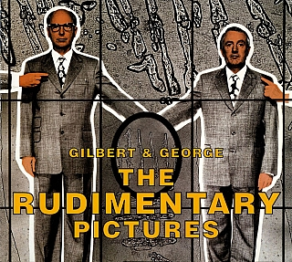 Gilbert & George: The Rudimentary Pictures. GILBERT, SYLVESTER GEORGE, Stephen, SNODDY, Michael,...