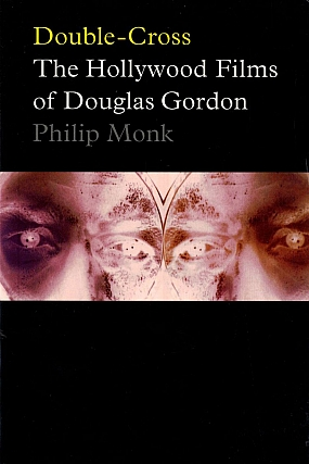 Double-Cross: The Hollywood Films of Douglas Gordon. Douglas GORDON, Philip, MONK.
