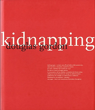 Douglas Gordon: Kidnapping. Douglas GORDON, Russell, FERGUSON, Thomas, LAWSON, David, GORDON, Francis, MCKEE, Jan, DEBBAUT.