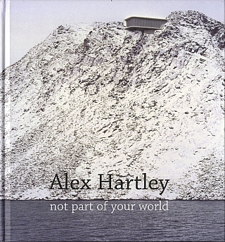 Alex Hartley: Not Part of Your World. Alex HARTLEY, Richard, WILLIAMS, Martin, CAIGER-SMITH,...