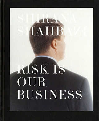 Shirana Shahbazi: Risk Is Our Business. Shirana SHAHBAZI, Beatrix, RUF, Jacqueline, BURCKHARDT.