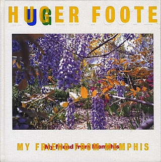 Huger Foote: My Friend from Memphis. Huger FOOTE, Susan, MINOT, Bernardo, BERTOLUCCI, William,...