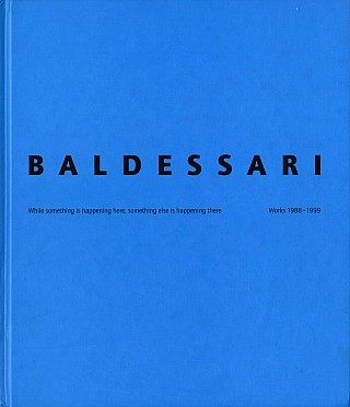 John Baldessari: While something is happening here, something else is happening there / Works...