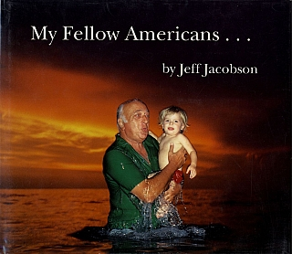 Jeff Jacobson: My Fellow Americans... [SIGNED ASSOCIATION COPY]. Jeff JACOBSON, Russell, LOCKHART.
