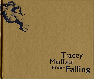 Tracey Moffatt: Free-Falling [SIGNED ASSOCIATION COPY]. Tracey MOFFATT, Sam, SHEPARD, Lynne, COOKE, Mark, NASH, Isaac, JULIEN, Michael, GOVAN.