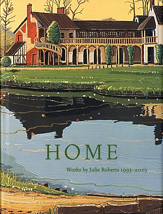 Home: Works by Julie Roberts 1993-2003 [SIGNED]. Julie ROBERTS, William, CLARK, Keith, HARTLEY