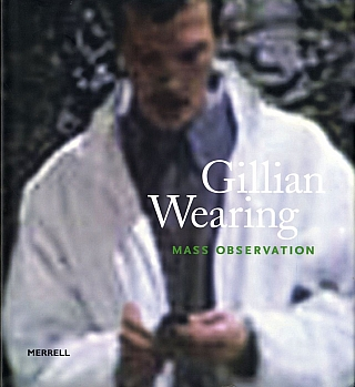 Gillian Wearing: Mass Observation. Gillian WEARING, Barry, SCHWABSKY, Dominic, MOLON