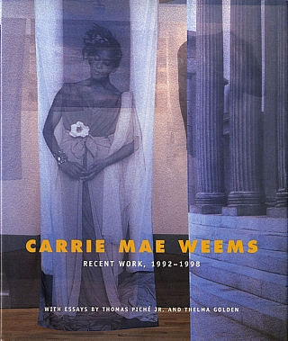 Carrie Mae Weems: Recent Work, 1992-1998. Carrie Mae WEEMS, Thelma, GOLDEN, Thomas, JR., PICH&Eacute