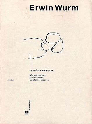 Erwin Wurm: One Minute Sculptures - Catalogue Raisonné 1988-1998. Erwin WURM,...