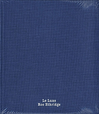 Roe Ethridge: Le Luxe (First Edition). Roe ETHRIDGE.