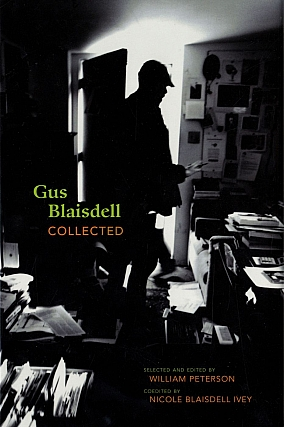Gus Blaisdell Collected [SIGNED by William Peterson and Nicole Blaisdell Ivey]. Gus BLAISDELL, William, PETERSON, Nicole BLAISDELL IVEY, Lewis BALTZ, Joel-Peter, WITKIN, John, GOSSAGE.