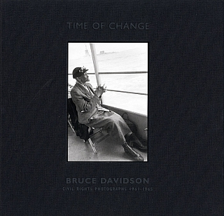 Bruce Davidson: Time of Change: Civil Rights Photographs 1961-1965 [SIGNED]. Bruce DAVIDSON, Deborah, WILLIS, John, LEWIS.