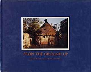 Eduardo del Valle and Mirta Gómez: From the Ground Up [SIGNED]. Eduardo DEL VALLE, Mirta,...