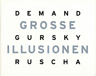 Grosse Illusionen: Thomas Demand, Andreas Gursky, Ed Ruscha (German Edition). Thomas DEMAND,...
