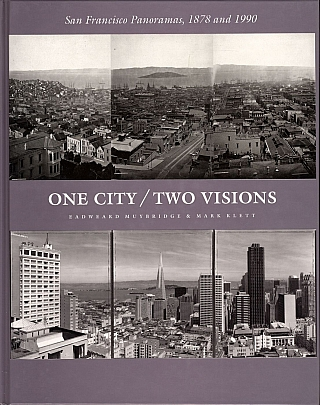 Eadweard Muybridge & Mark Klett: One City / Two Visions: San Francisco Panoramas, 1878 and 1990....