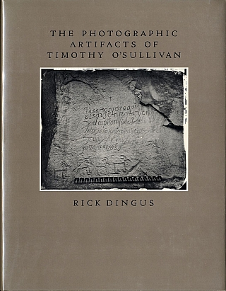 The Photographic Artifacts of Timothy O'Sullivan. Timothy O'SULLIVAN, Rick, DINGUS.