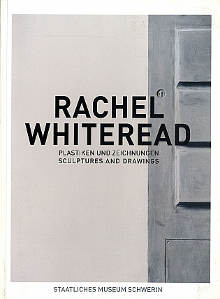 Rachel Whiteread: Plastiken und Zeichnungen / Sculptures and Drawings. Rachel WHITEREAD,...