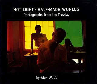 Alex Webb: Hot Light / Half-Made Worlds [SIGNED]. Alex WEBB