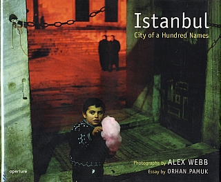 Alex Webb: Istanbul: City of a Hundred Names. Alex WEBB, Orhan, PAMUK