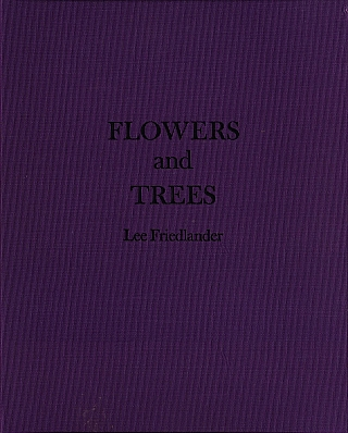 Lee Friedlander: Flowers and Trees [SIGNED]. Lee FRIEDLANDER