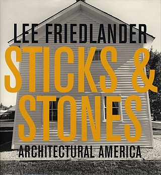 Lee Friedlander: Sticks & Stones: Architectural America [SIGNED]. Lee FRIEDLANDER, James, ENYEART.