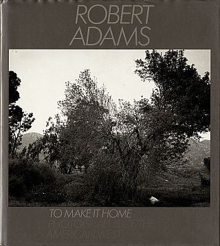 Robert Adams: To Make It Home: Photographs of the American West [SIGNED]. Robert ADAMS