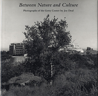 Between Nature and Culture: Photographs of the Getty Center by Joe Deal. Joe DEAL, Weston, NAEF, Richard, MEIER, Mark, JOHNSTONE.