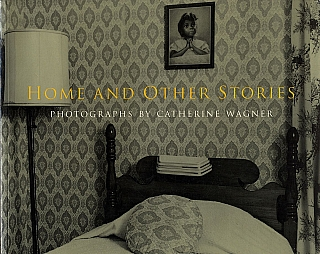 Home and Other Stories: Photographs by Catherine Wagner (Soft Cover First Edition). Catherine...