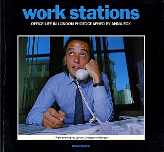 Work Stations: Office Life in London Photographed by Anna Fox. Anna FOX, Sunil, GUPTA, Jack, LATIMER.