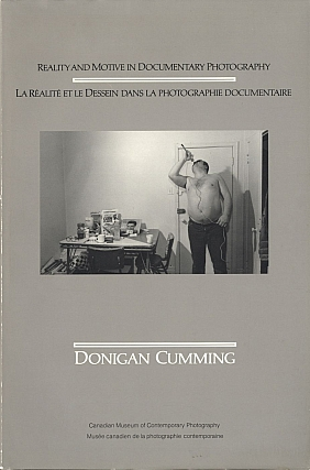 Donigan Cumming: Reality and Motive in Documentary Photography / La Réalité et le Dessein dans...