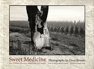 Drex Brooks: Sweet Medicine: Sites of Indian Massacres, Battlefields, and Treaties. Drex BROOKS, James, WELCH, Patricia Nelson, LIMERICK.