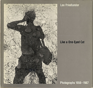 Like a One-Eyed Cat: Photographs by Lee Friedlander 1956-1987. Lee FRIEDLANDER, Rod, SLEMMONS