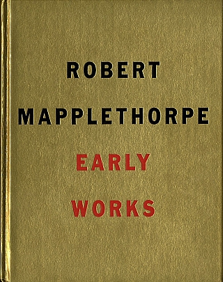 Robert Mapplethorpe: Early Works 1970-1974 (Robert Miller Gallery). Robert MAPPLETHORPE