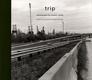 Trip: Photographs by Susan Lipper. Susan LIPPER, Matthew, DRUTT, Frederick, BARTHELME.