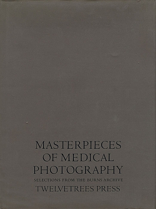 Masterpieces of Medical Photography: Selections from the Burns Archive. Joel-Peter WITKIN,...