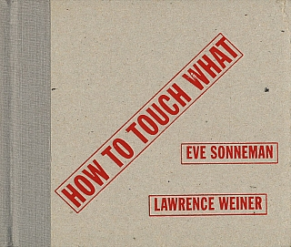 Eve Sonneman and Lawrence Weiner: How to Touch What. Eve SONNEMAN, Lawrence, WEINER