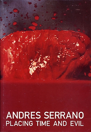 Andres Serrano: Placing Time and Evil. Andres SERRANO, Bjørn, FOLLEVAAG, Malin, BARTH, Trond, BORGEN.