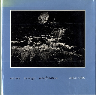 Minor White: Mirrors, Messages, Manifestations (Second Edition). Minor WHITE, Peter C., BUNNELL,...