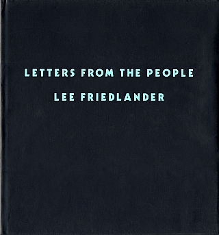 Lee Friedlander: Letters from the People, Limited Edition [SIGNED]. Lee FRIEDLANDER